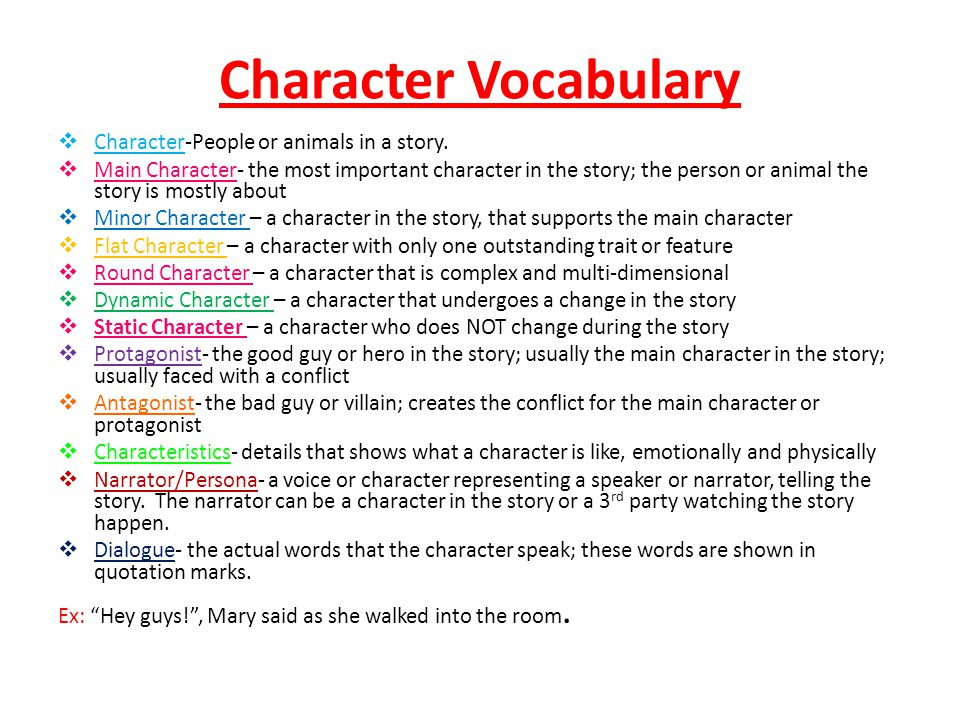Character Vocabulary  Character-People or animals in a story.  Main Character- the most important character in the story; the person or animal the s