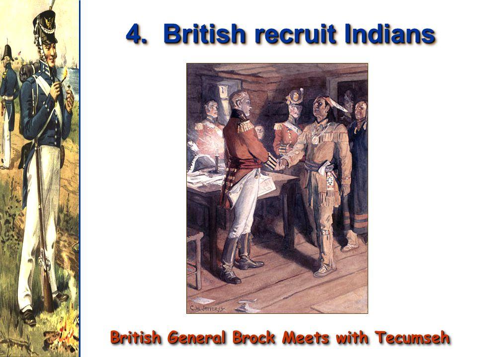4. British recruit Indians British General Brock Meets with Tecumseh