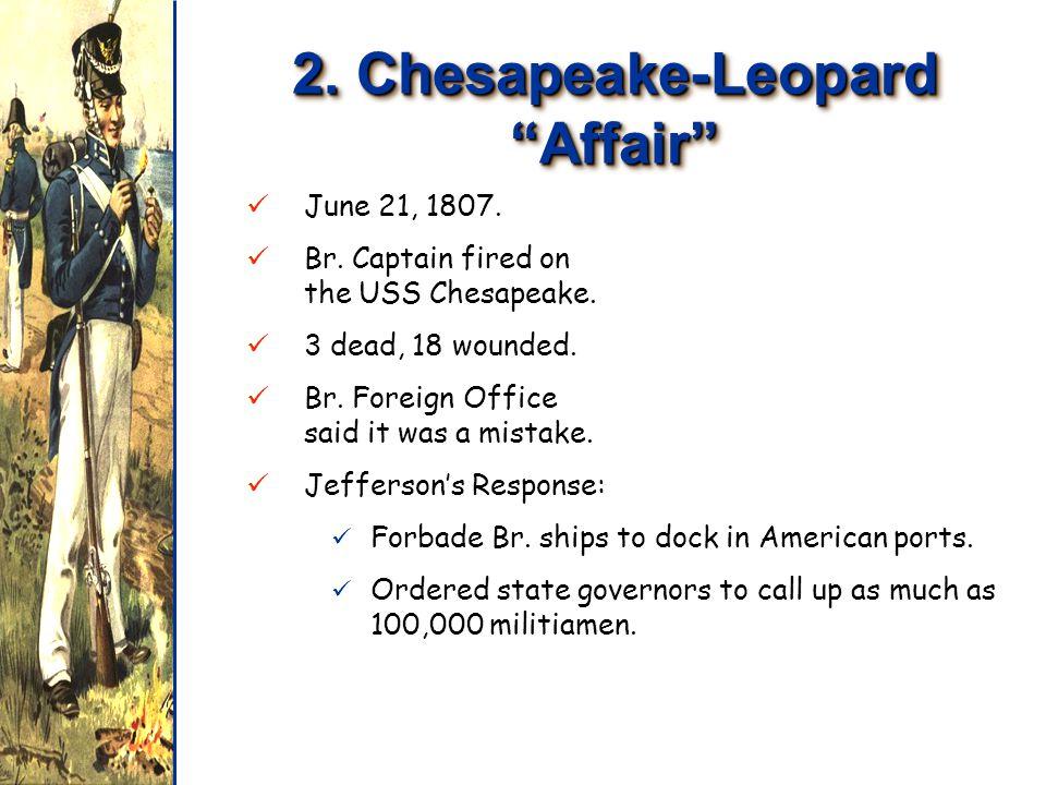 2. Chesapeake-Leopard Affair June 21, 1807. June 21, 1807.