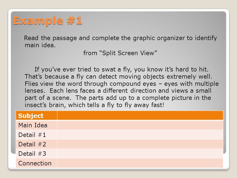 "Example #1 Read the passage and complete the graphic organizer to identify main idea. from ""Split Screen View"" If you've ever tried to swat a fly, you"