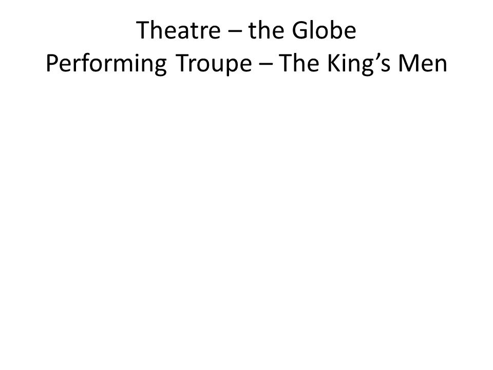 Theatre – the Globe Performing Troupe – The King's Men