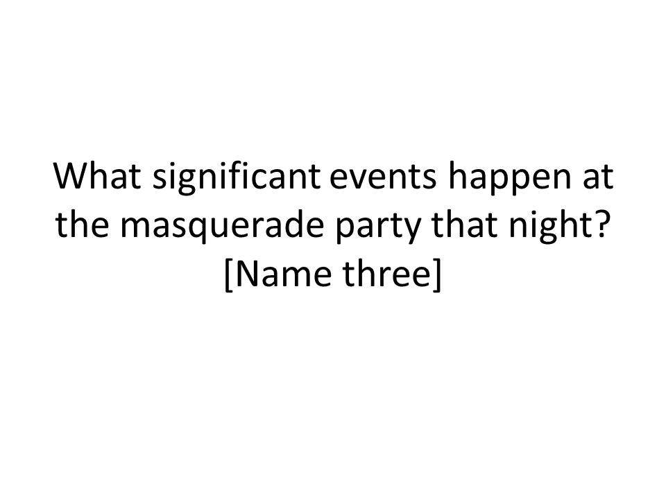 What significant events happen at the masquerade party that night [Name three]