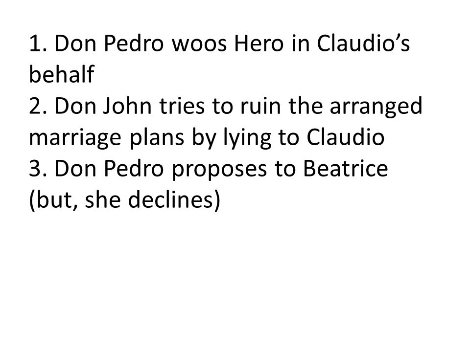 1. Don Pedro woos Hero in Claudio's behalf 2.