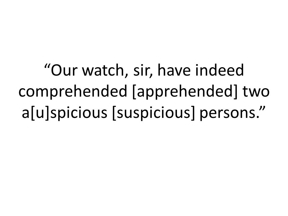 Our watch, sir, have indeed comprehended [apprehended] two a[u]spicious [suspicious] persons.