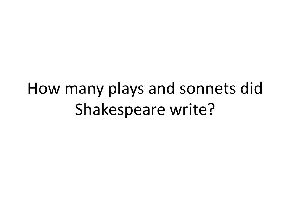 37 plays, 154 sonnets