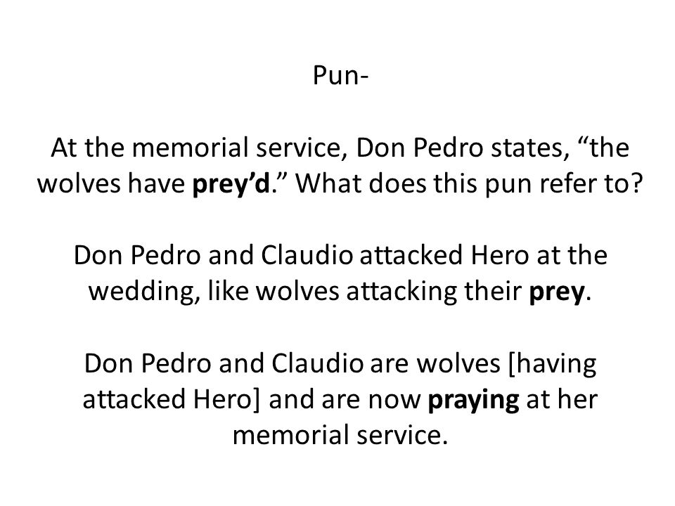 Pun- At the memorial service, Don Pedro states, the wolves have prey'd. What does this pun refer to.