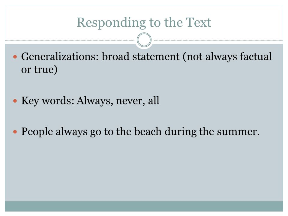 Responding to the Text Generalizations: broad statement (not always factual or true) Key words: Always, never, all People always go to the beach durin
