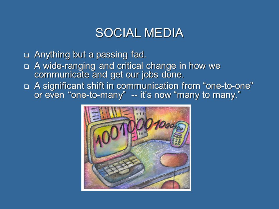 SOCIAL MEDIA  Anything but a passing fad.