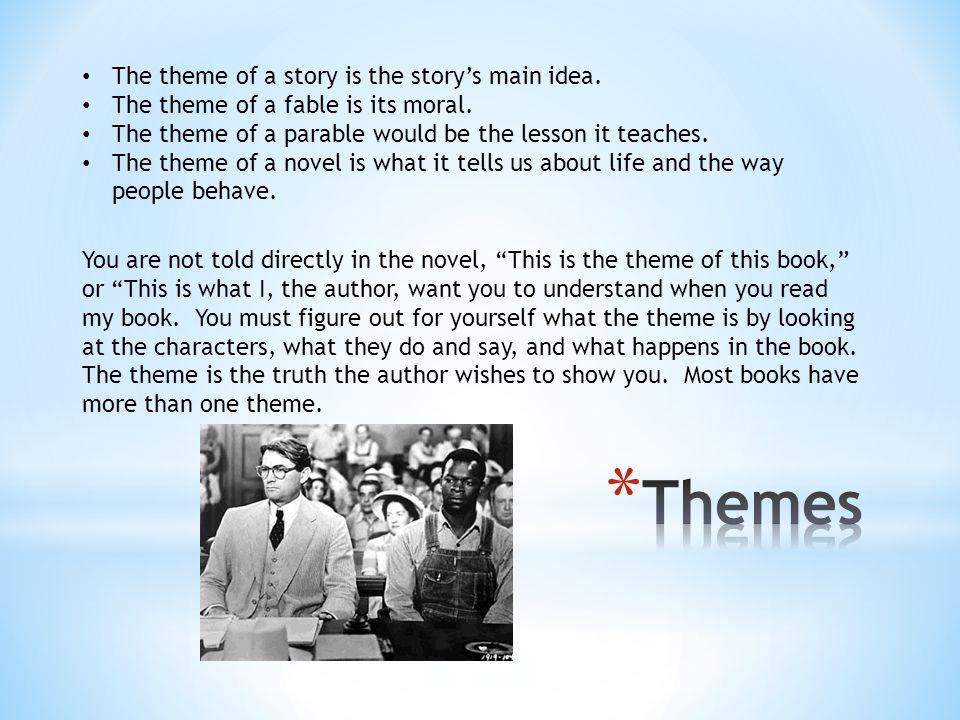 The theme of a story is the story's main idea. The theme of a fable is its moral. The theme of a parable would be the lesson it teaches. The theme of