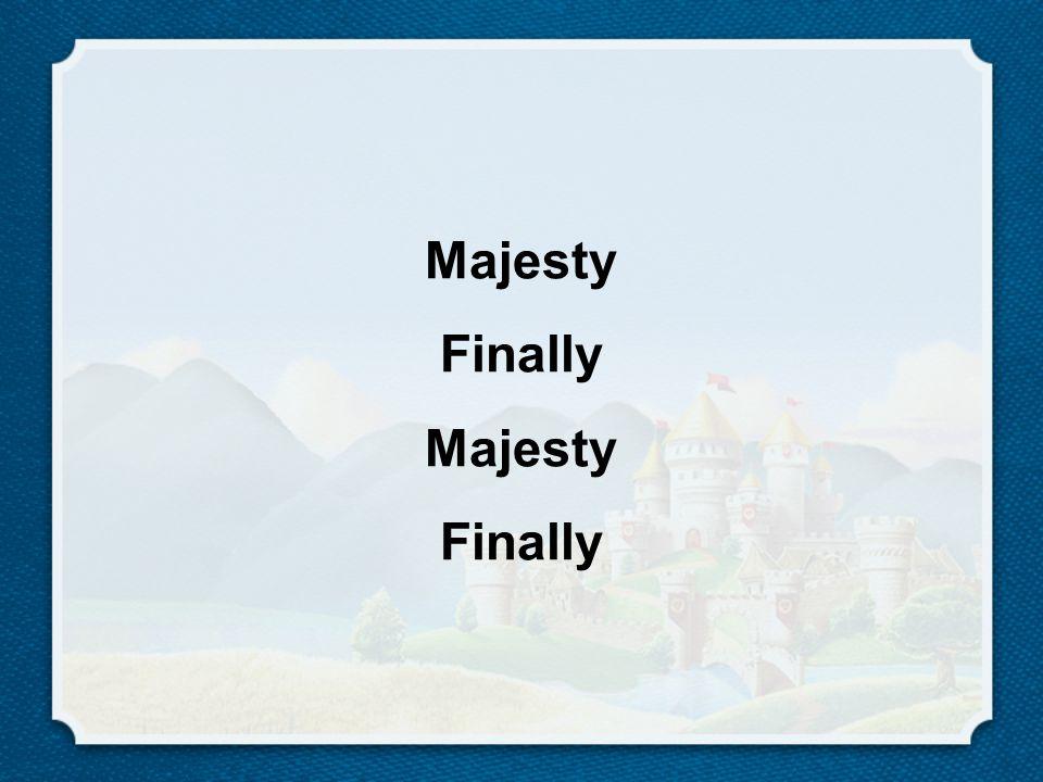 Majesty Finally