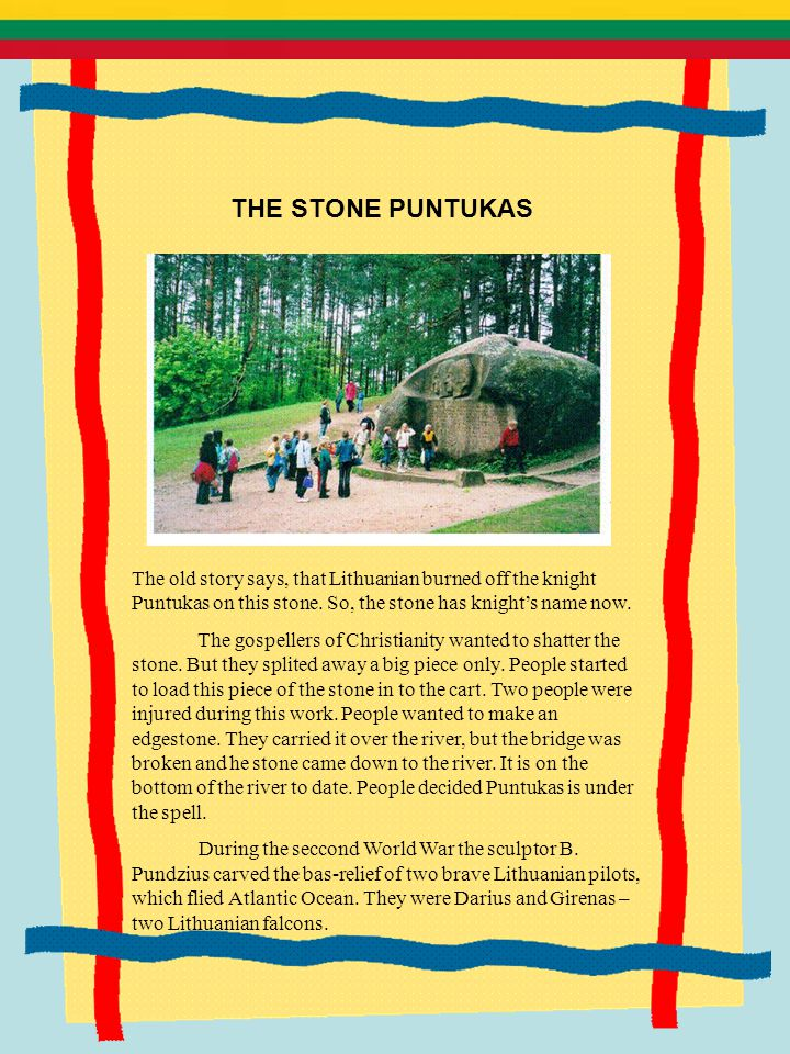 THE STONE PUNTUKAS The old story says, that Lithuanian burned off the knight Puntukas on this stone. So, the stone has knight's name now. The gospelle