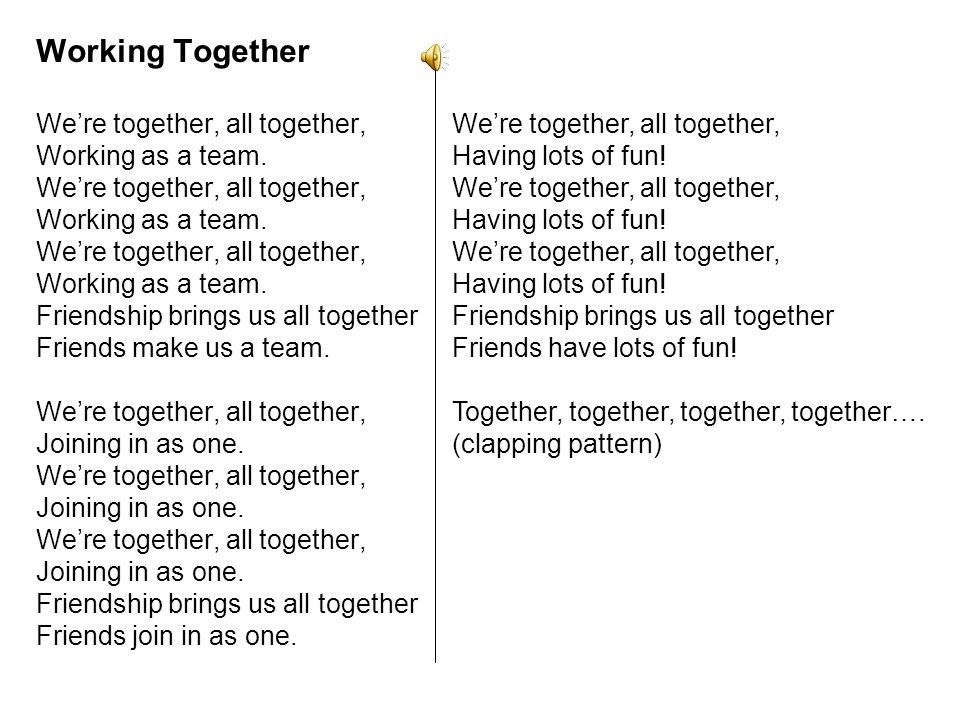Working Together We're together, all together, Working as a team.