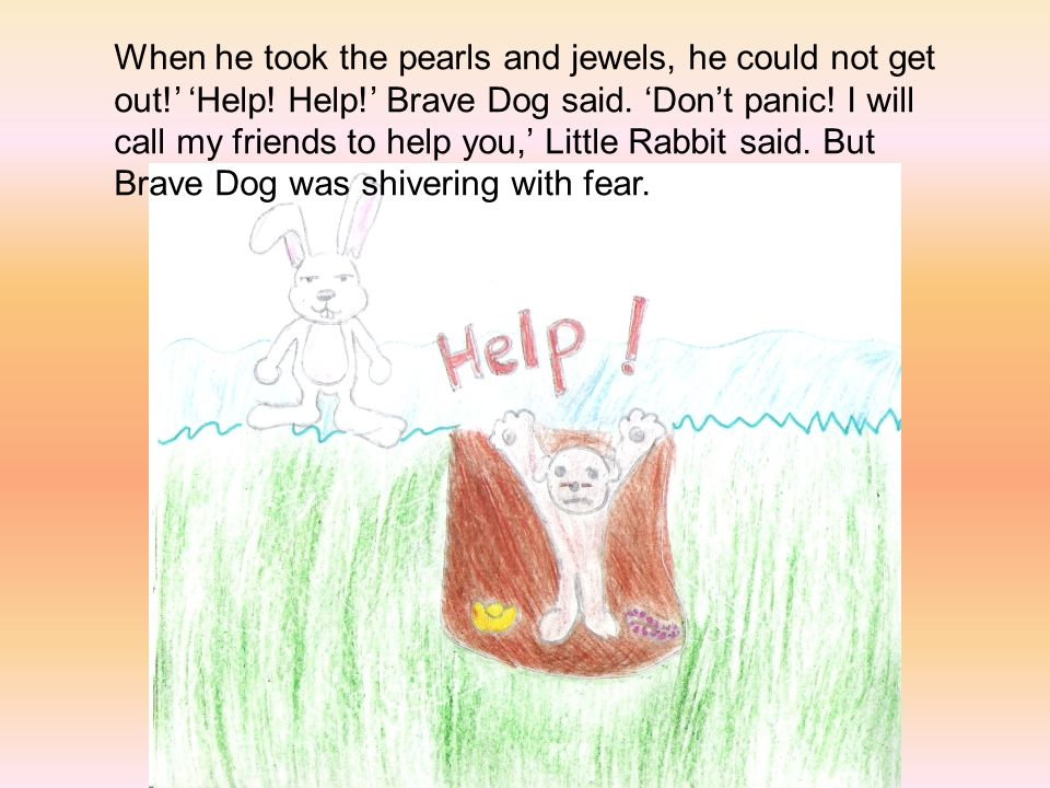 When he took the pearls and jewels, he could not get out!' 'Help.