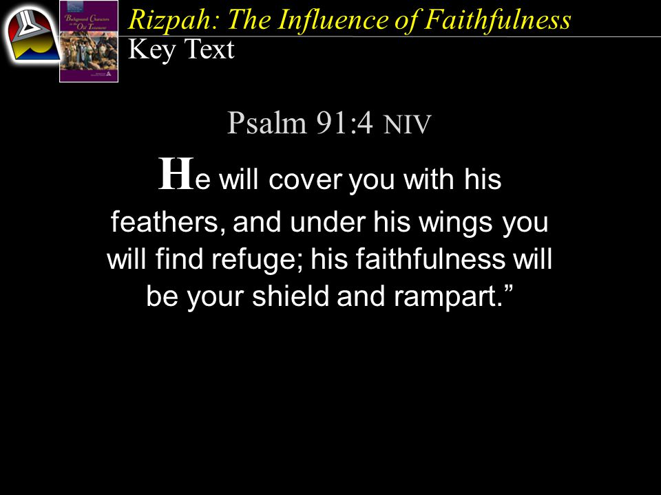 Key Text Psalm 91:4 NIV H e will cover you with his feathers, and under his wings you will find refuge; his faithfulness will be your shield and rampa