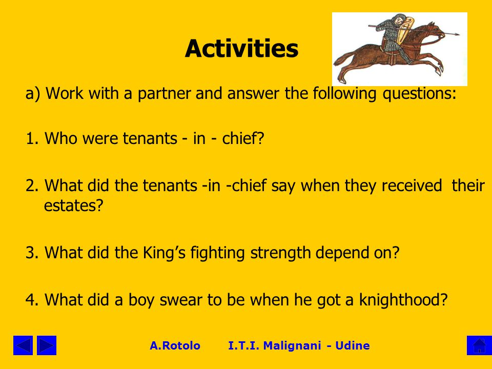 A.Rotolo I.T.I. Malignani - Udine Activities a) Work with a partner and answer the following questions: 1. Who were tenants - in - chief? 2. What did
