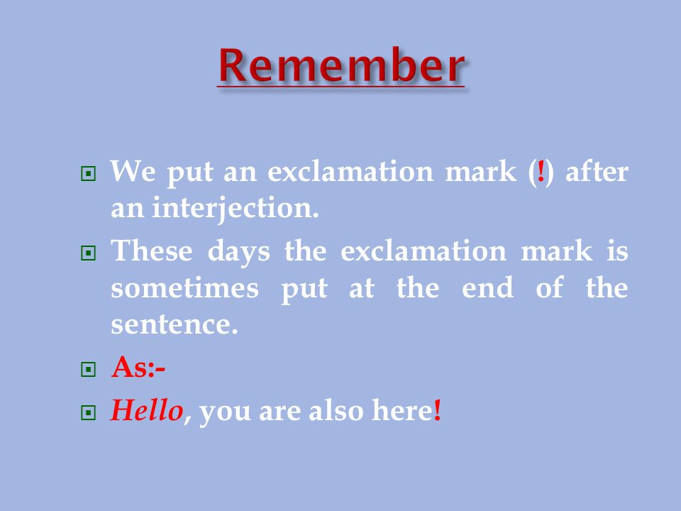  We put an exclamation mark (!) after an interjection.