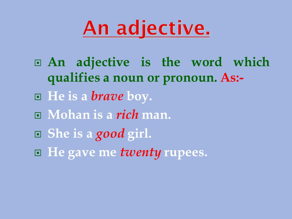  An adjective is the word which qualifies a noun or pronoun.