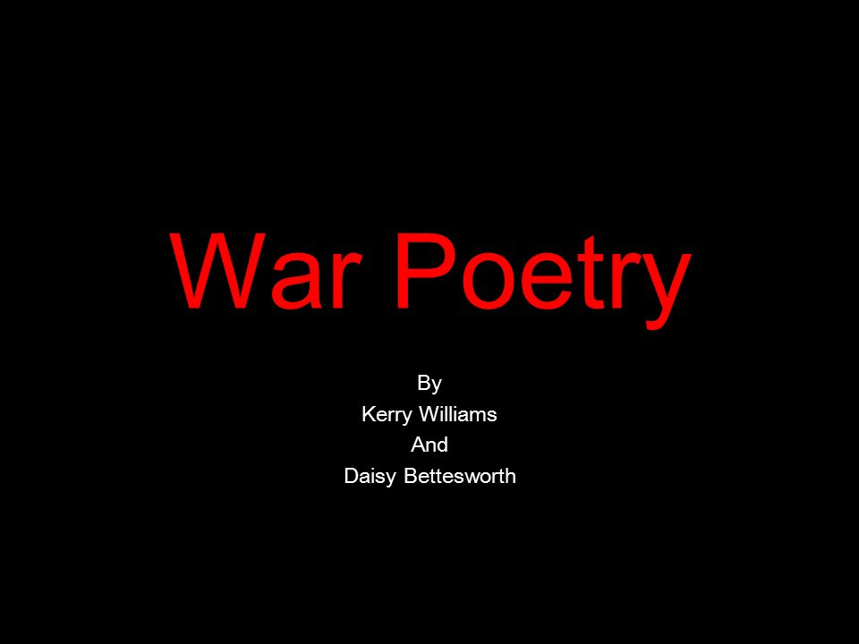 War Poetry By Kerry Williams And Daisy Bettesworth