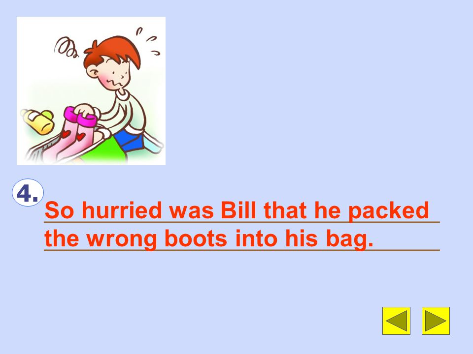 ______________________________ 3. Such was Bill ' s joy that he rushed back home and packed immediately.