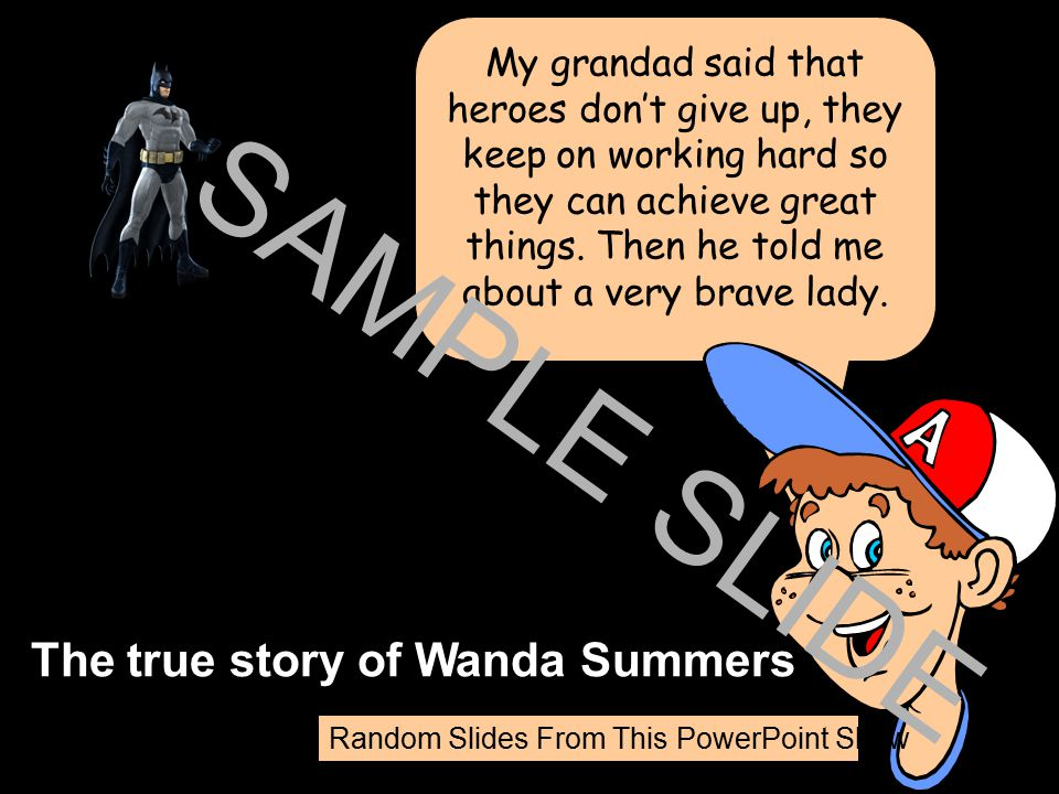 www.ks1resources.co.uk Heroes are brave. My dad is my hero. SAMPLE SLIDE Random Slides From This PowerPoint Show