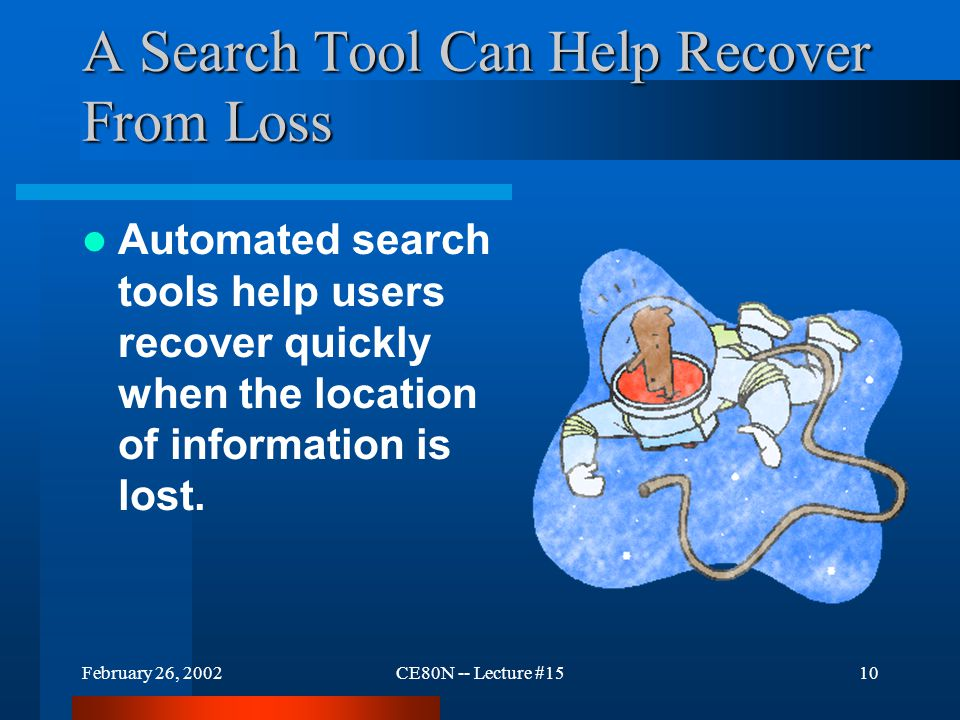 February 26, 2002CE80N -- Lecture #159 A Search Engine Helps Users Get Started Automated searching is especially helpful when a user first begins to e