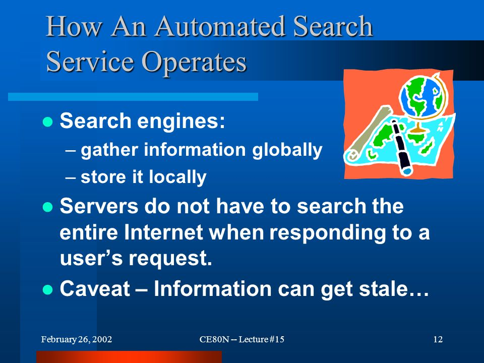 February 26, 2002CE80N -- Lecture #1511 Automated Searching By Name One can search by specific name or content. NetScape -- search site Overture (form