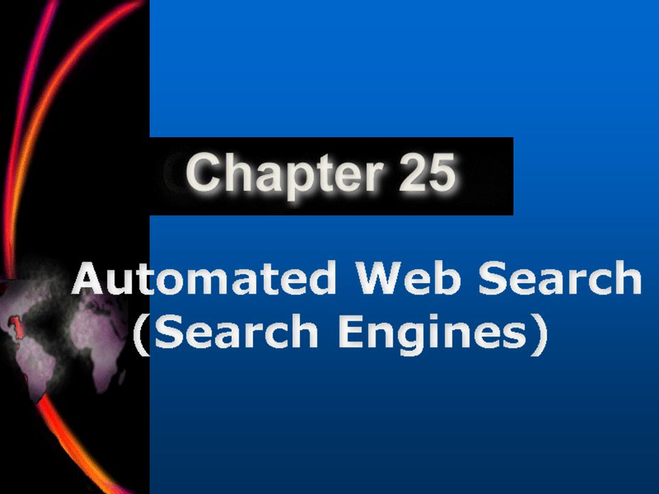 February 26, 2002CE80N -- Lecture #1526 Significance Of Automated Web Search Automated search engines have become an essential part of finding information.