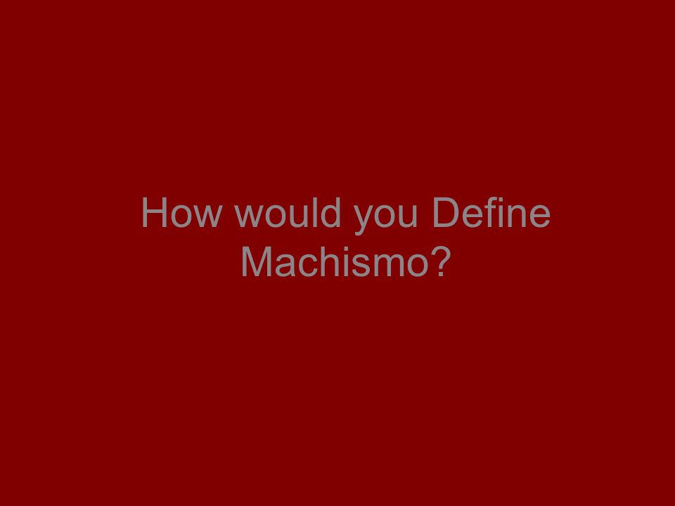 How would you Define Machismo