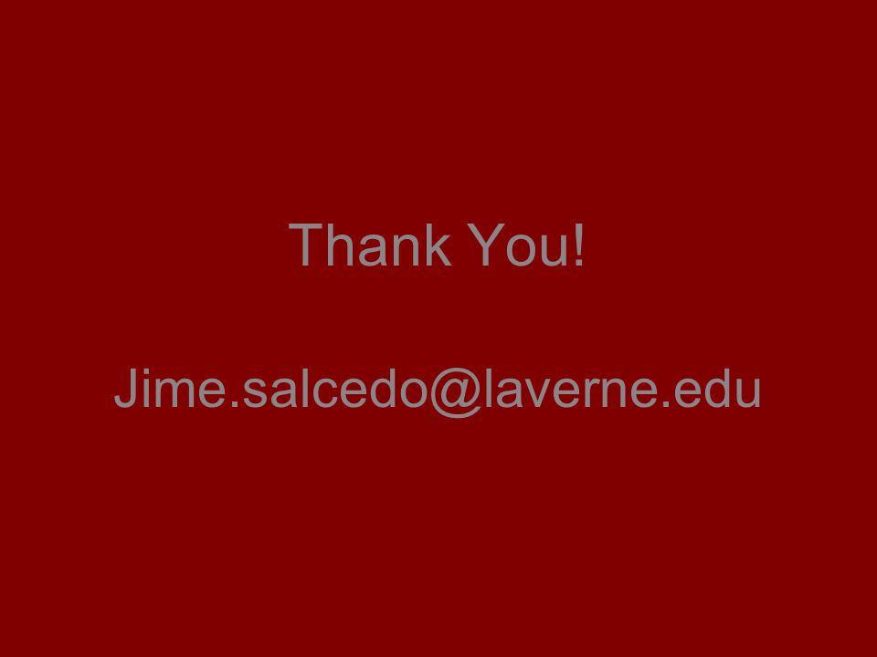 Thank You! Jime.salcedo@laverne.edu