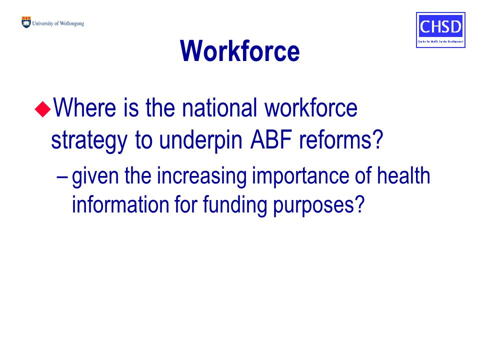 Workforce u Where is the national workforce strategy to underpin ABF reforms.