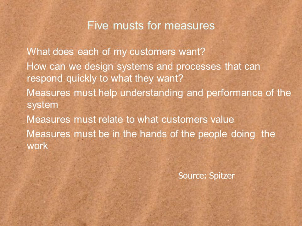 Five musts for measures What does each of my customers want.