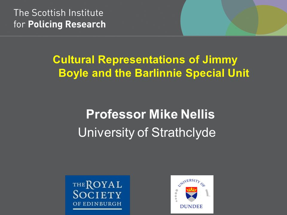 Cultural Representations of Jimmy Boyle and the Barlinnie Special Unit Professor Mike Nellis University of Strathclyde