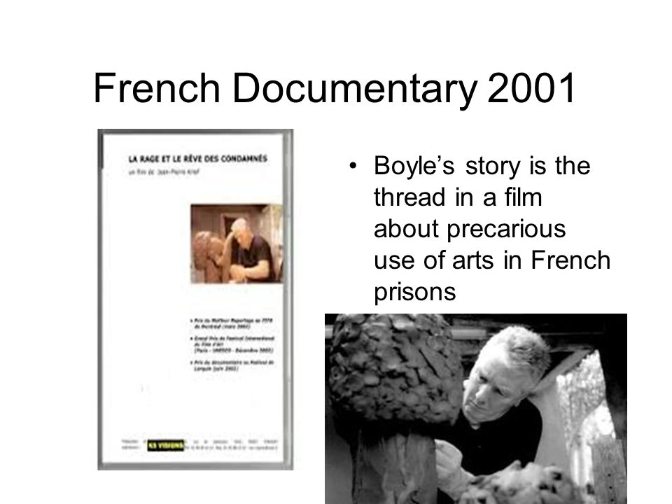 French Documentary 2001 Boyle's story is the thread in a film about precarious use of arts in French prisons