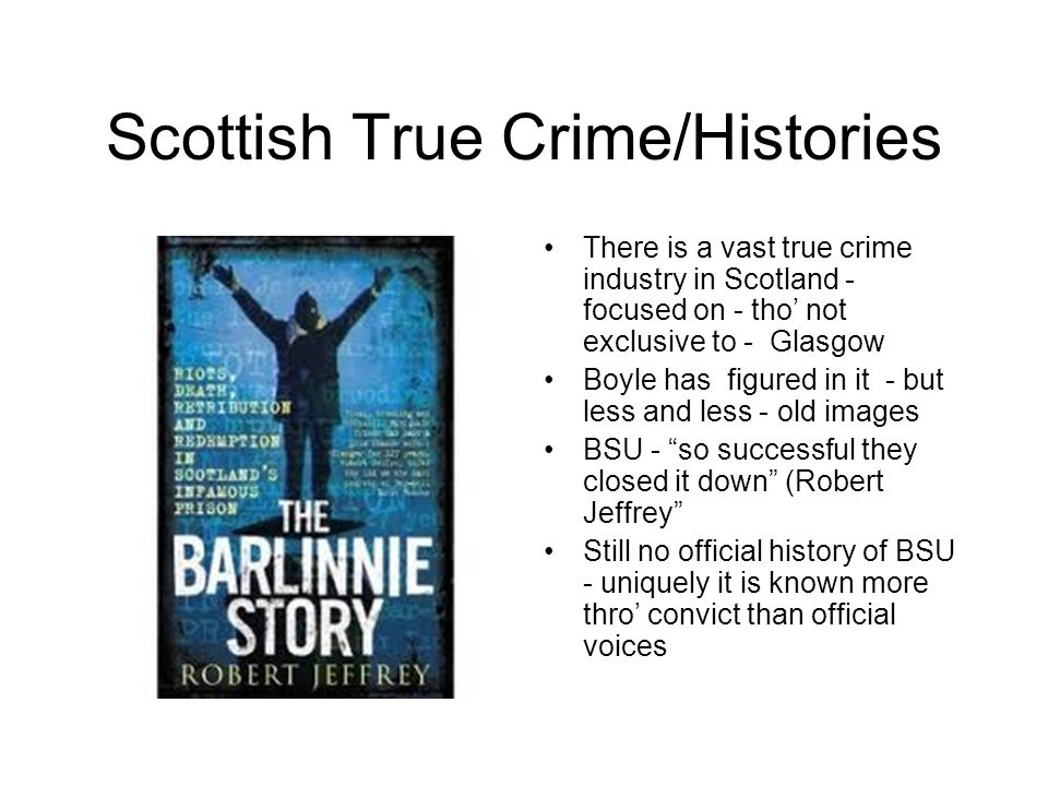 Scottish True Crime/Histories There is a vast true crime industry in Scotland - focused on - tho' not exclusive to - Glasgow Boyle has figured in it -