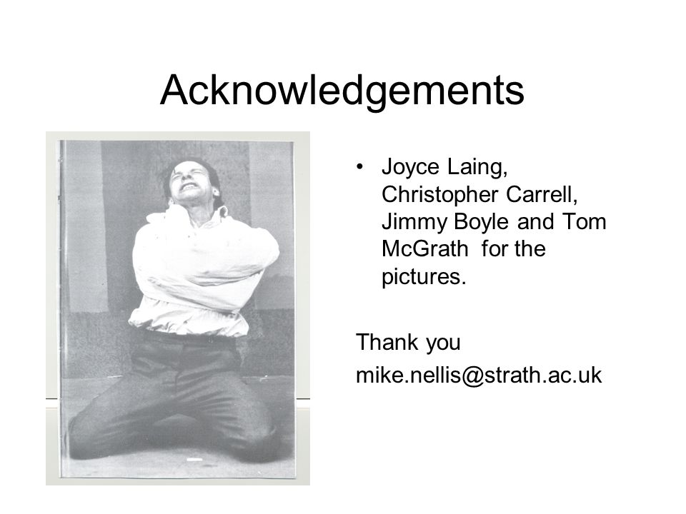 Acknowledgements Joyce Laing, Christopher Carrell, Jimmy Boyle and Tom McGrath for the pictures. Thank you mike.nellis@strath.ac.uk