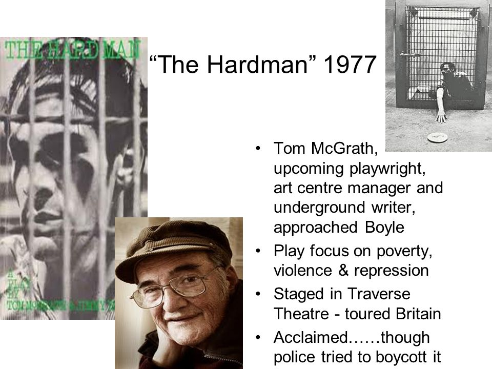"""""""The Hardman"""" 1977 Tom McGrath, upcoming playwright, art centre manager and underground writer, approached Boyle Play focus on poverty, violence & rep"""