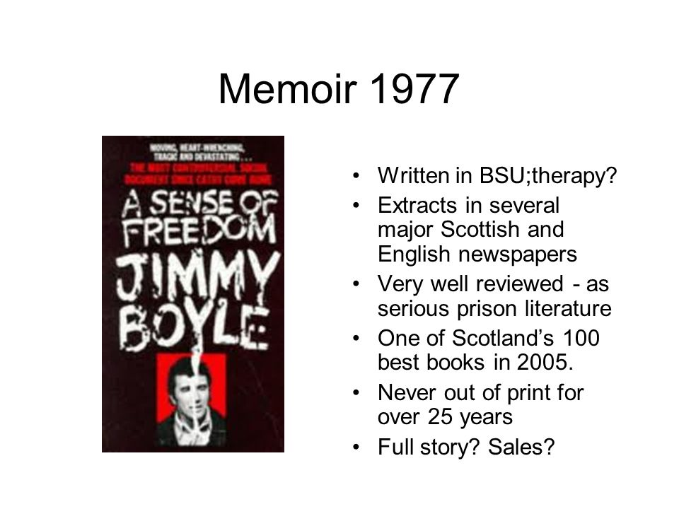 Observations & Interpretations No other modern Scottish criminal changed so dramatically or publicly or got debated in so many media for so long (tho' he was not a BSU one-off) Broke the mould/defied the engrained cultural narrative that said violent Scottish criminals don't/can't change - or die, become drunks or rot in jail Crucial penal debates were refracted thro' him - personalised in popular culture The lad o'pairts - Jimmy Read and Billy Connolly working class men made good - The Scots arts community put Boyle up with them The democratic intellect - all voices matter