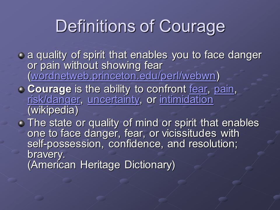 Definitions of Courage a quality of spirit that enables you to face danger or pain without showing fear (wordnetweb.princeton.edu/perl/webwn) wordnetw