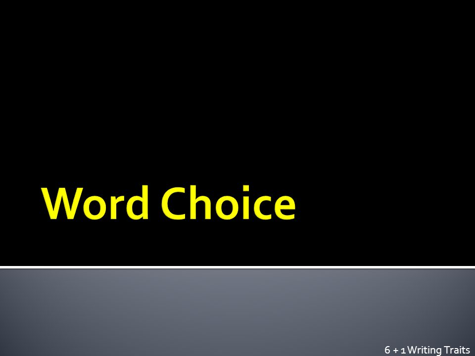  Word choice is choosing words that can make your writing a masterpiece.
