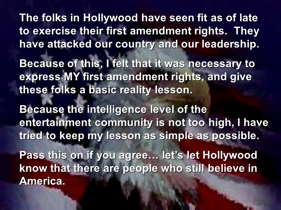 The folks in Hollywood have seen fit as of late to exercise their first amendment rights.