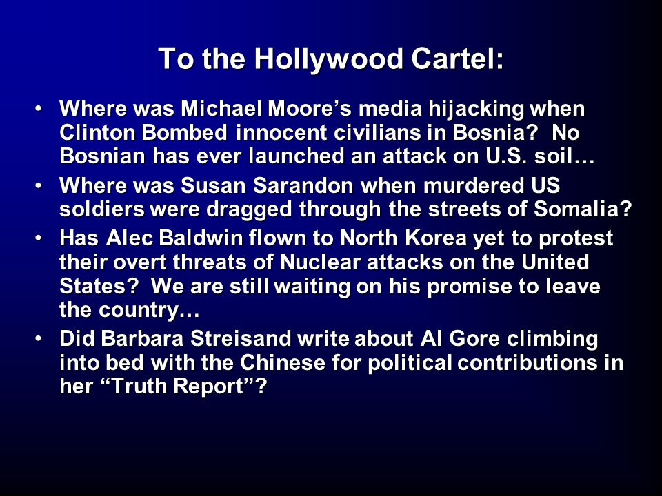 To the Hollywood Cartel: Where was Michael Moore's media hijacking when Clinton Bombed innocent civilians in Bosnia.