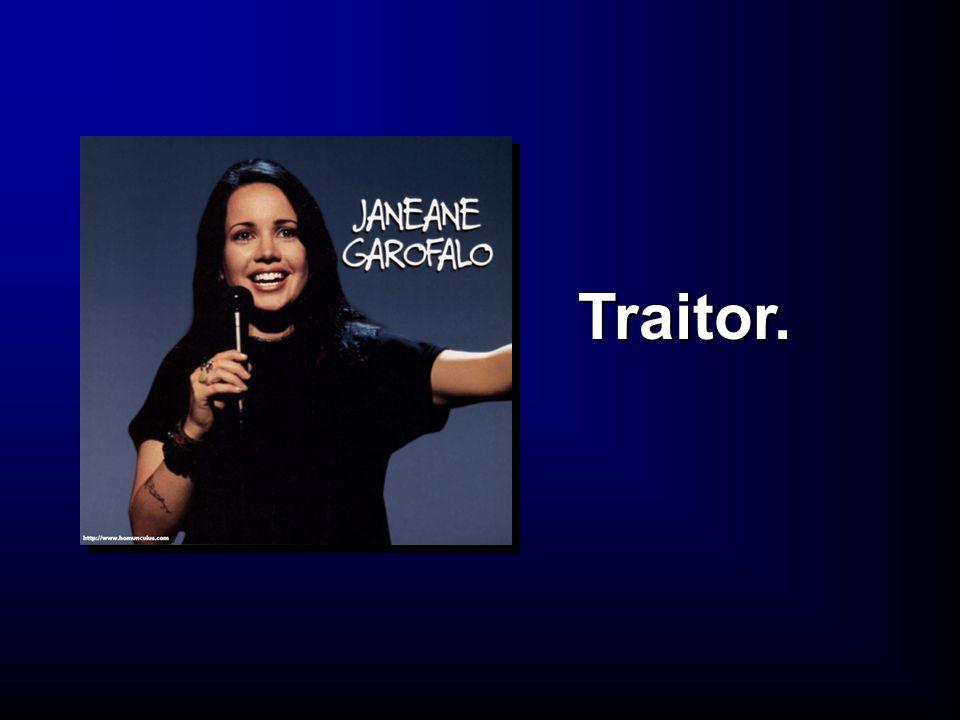Traitor.