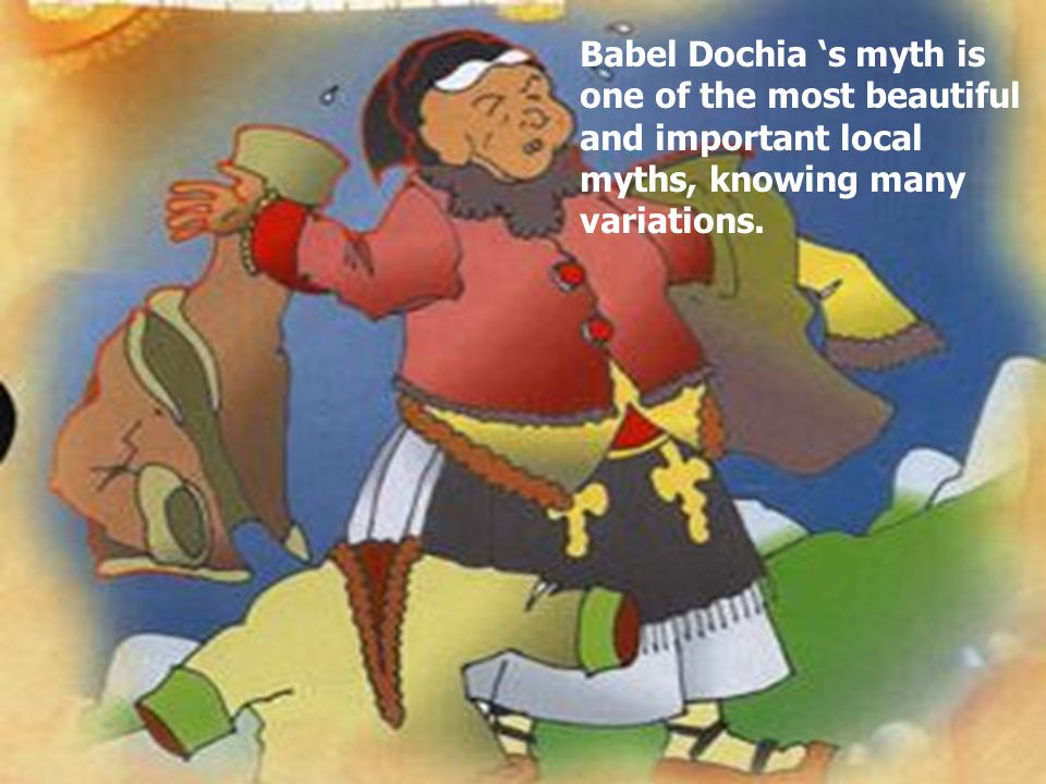 Babel Dochia 's myth is one of the most beautiful and important local myths, knowing many variations.