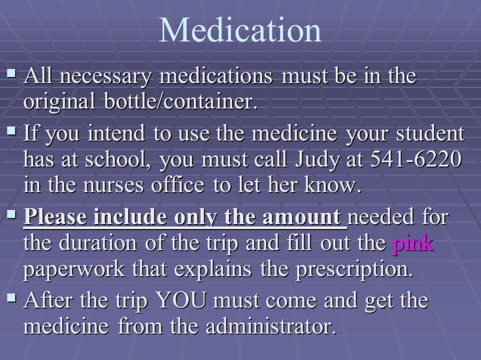 Medication  All necessary medications must be in the original bottle/container.