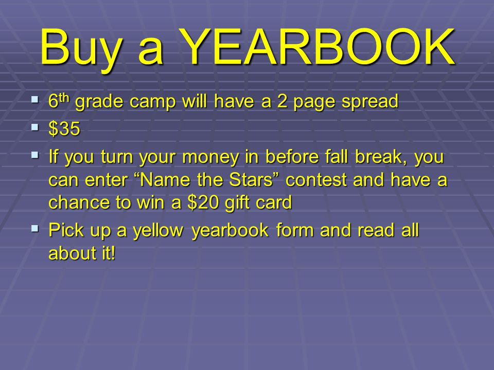 "Buy a YEARBOOK  6 th grade camp will have a 2 page spread  $35  If you turn your money in before fall break, you can enter ""Name the Stars"" contest"