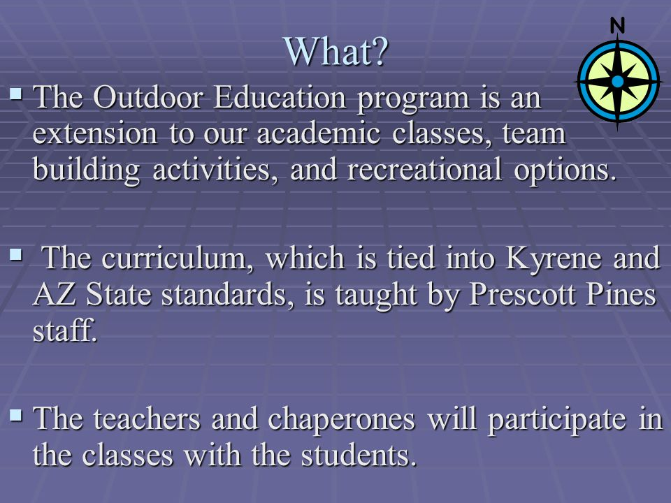What?  The Outdoor Education program is an extension to our academic classes, team building activities, and recreational options.  The curriculum, w