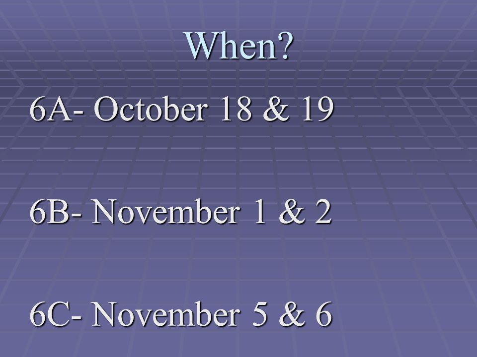 When 6A- October 18 & 19 6B- November 1 & 2 6C- November 5 & 6