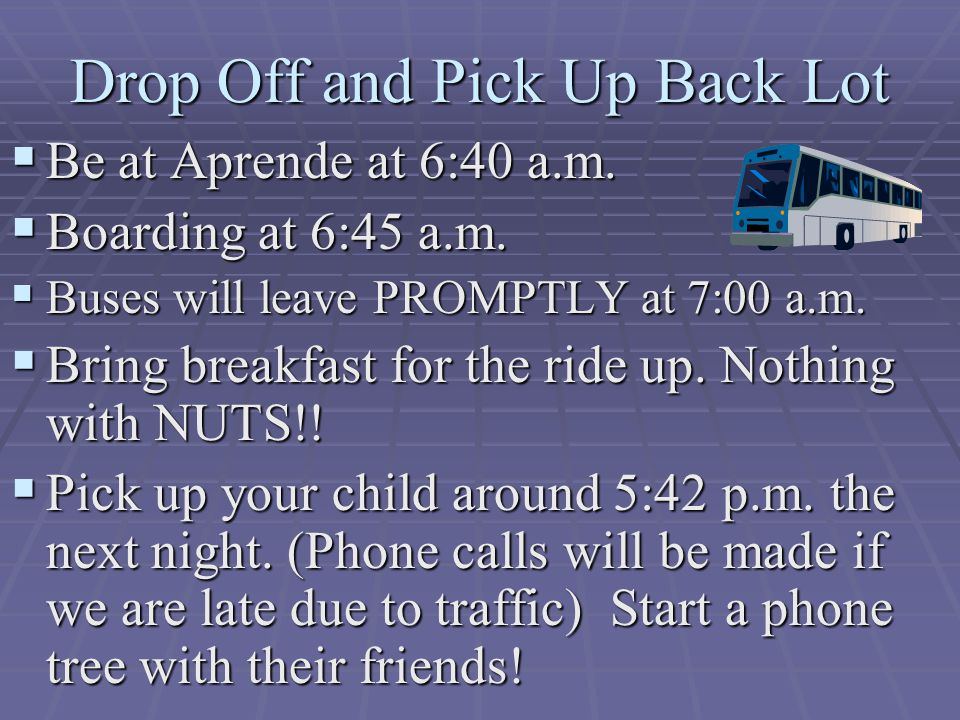 Drop Off and Pick Up Back Lot  Be at Aprende at 6:40 a.m.