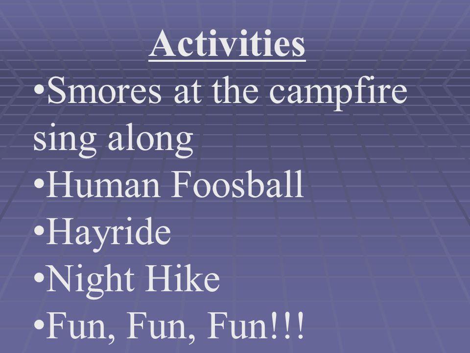 Activities Smores at the campfire sing along Human Foosball Hayride Night Hike Fun, Fun, Fun!!!