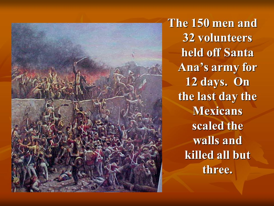 The 150 men and 32 volunteers held off Santa Ana's army for 12 days.